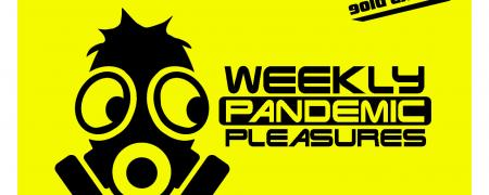 Weekly Pandemic Pleasures